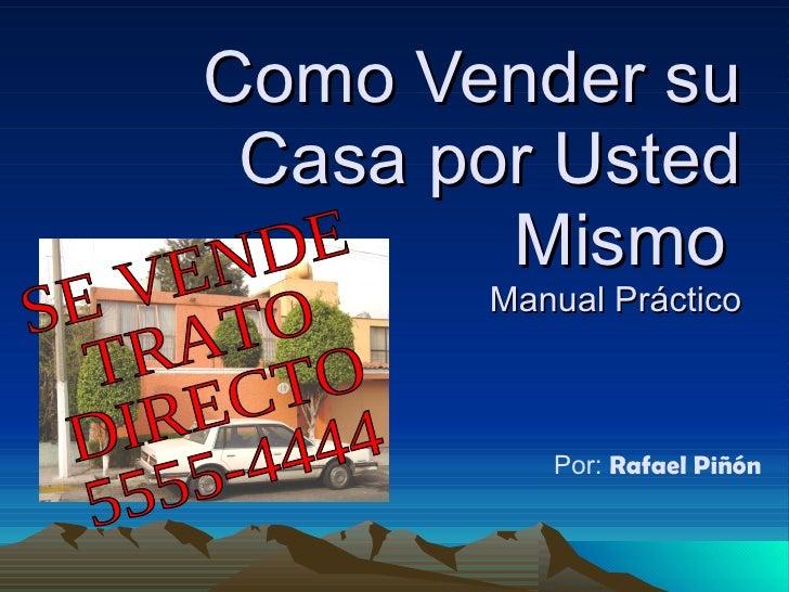 Como Vender su Casa por Usted Mismo   Manual Práctico Por:  Rafael Piñón SE VENDE TRATO DIRECTO 5555-4444