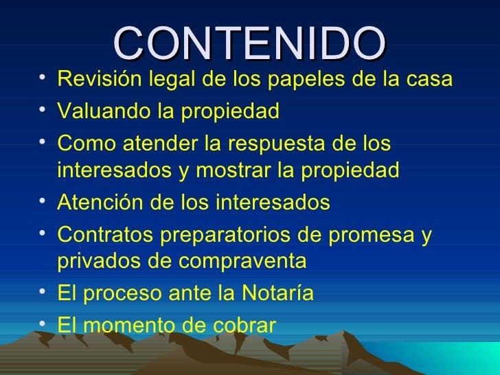 CONTENIDO <ul><li>Revisión legal de los papeles de la casa </li></ul><ul><li>Valuando la propiedad </li></ul><ul><li>Como ...