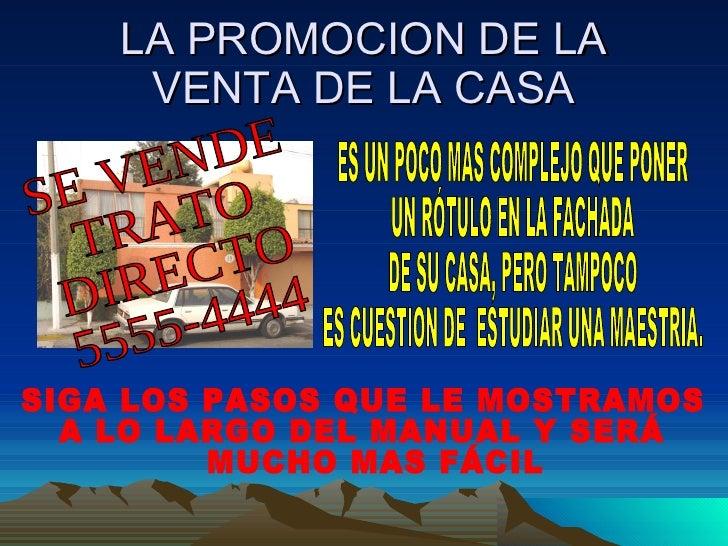 LA PROMOCION DE LA VENTA DE LA CASA SE VENDE TRATO DIRECTO 5555-4444 ES UN POCO MAS COMPLEJO QUE PONER  UN RÓTULO EN LA FA...