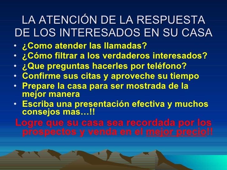 LA ATENCIÓN DE LA RESPUESTA DE LOS INTERESADOS EN SU CASA <ul><li>¿Como atender las llamadas? </li></ul><ul><li>¿Cómo filt...