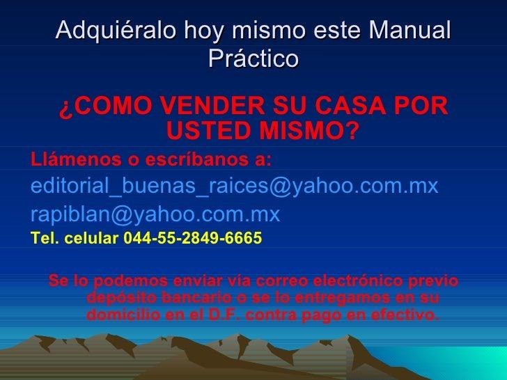 Adquiéralo hoy mismo este Manual Práctico <ul><li>¿COMO VENDER SU CASA POR USTED MISMO? </li></ul><ul><li>Llámenos o escrí...