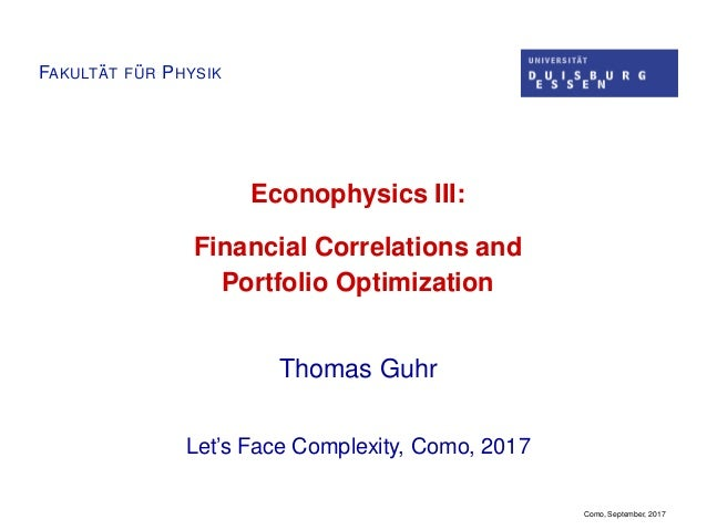 FAKULT ¨AT F ¨UR PHYSIK Econophysics III: Financial Correlations and Portfolio Optimization Thomas Guhr Let's Face Complex...