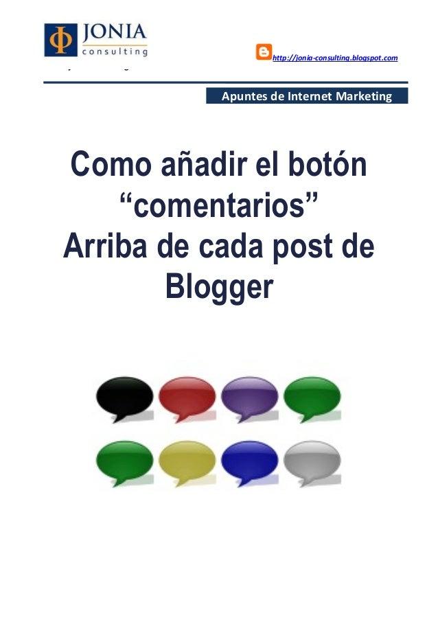 "http://jonia-consulting.blogspot.com www.joniaconsulting.com Apuntes de Internet Marketing Como añadir el botón ""comentari..."