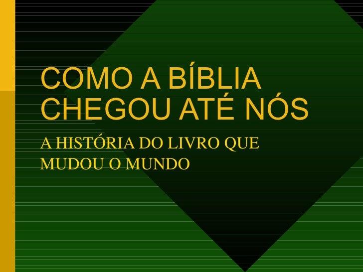 COMO A BÍBLIACHEGOU ATÉ NÓSA HISTÓRIA DO LIVRO QUEMUDOU O MUNDO