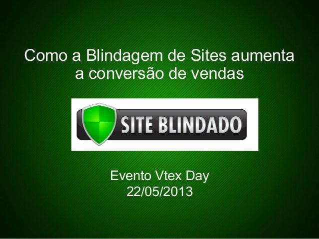 Treinamento - VulnerabilidadesComo a Blindagem de Sites aumentaa conversão de vendasEvento Vtex Day22/05/2013