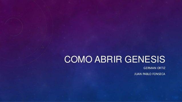 COMO ABRIR GENESIS GERMAN ORTIZ JUAN PABLO FONSECA