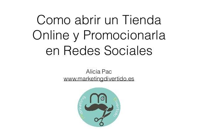 Como abrir un Tienda Online y Promocionarla en Redes Sociales Alicia Pac www.marketingdivertido.es