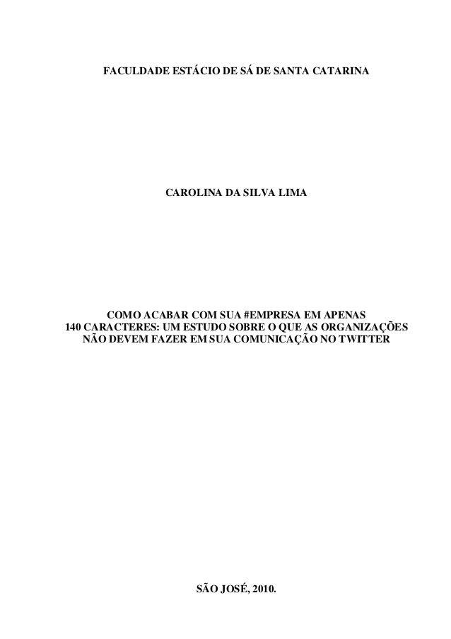 FACULDADE ESTÁCIO DE SÁ DE SANTA CATARINA CAROLINA DA SILVA LIMA COMO ACABAR COM SUA #EMPRESA EM APENAS 140 CARACTERES: UM...
