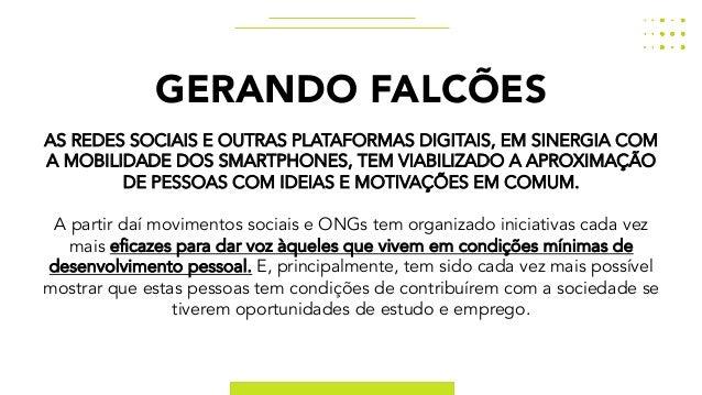 GERANDO FALCÕES AS REDES SOCIAIS E OUTRAS PLATAFORMAS DIGITAIS, EM SINERGIA COM A MOBILIDADE DOS SMARTPHONES, TEM VIABILIZ...
