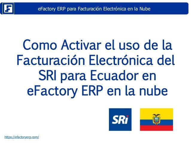 eFactory ERP para Facturación Electrónica en la Nube https://efactoryerp.com/ Como Activar el uso de la Facturación Electr...
