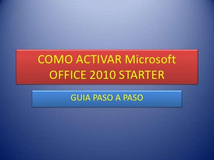 COMO ACTIVAR Microsoft  OFFICE 2010 STARTER     GUIA PASO A PASO