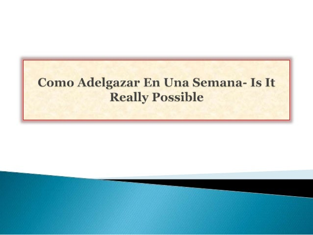 Do you want to know the secrets on como adelgazar  en una semana? Is it really possible? Well, nothing is  impossible as l...