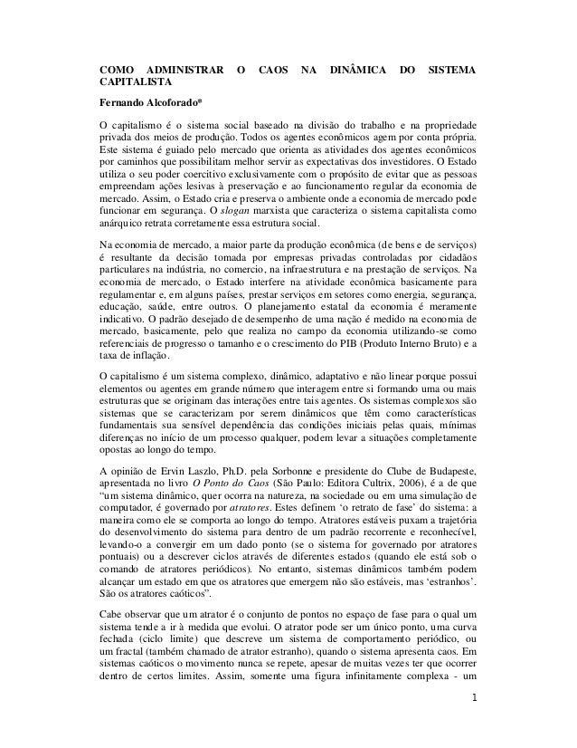 1 COMO ADMINISTRAR O CAOS NA DINÂMICA DO SISTEMA CAPITALISTA Fernando Alcoforado* O capitalismo é o sistema social baseado...