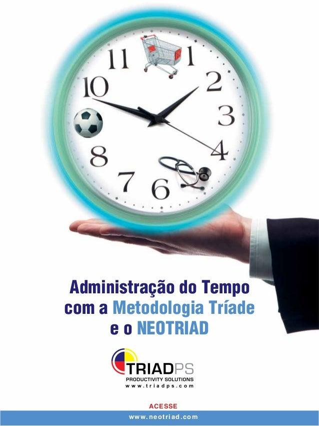 Administração do Tempo com a Metodologia Tríade e o NEOTRIAD ACESSE www.neotriad.com w w w . t r i a d p s . c o m