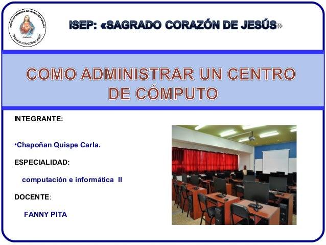 INTEGRANTE: •Chapoñan Quispe Carla. ESPECIALIDAD: computación e informática II DOCENTE: FANNY PITA