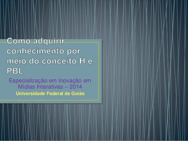 Especialização em Inovação em  Mídias Interativas – 2014  Universidade Federal de Goiás