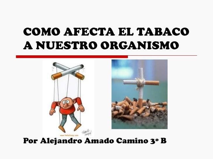 Como afecta el tabaco a nuestro organismo