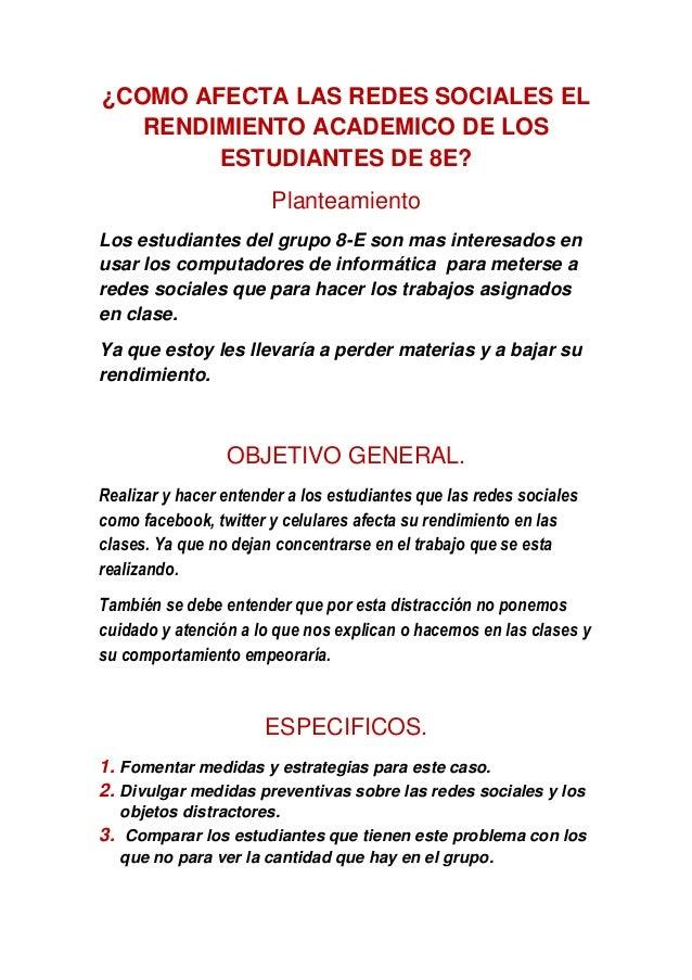 ¿COMO AFECTA LAS REDES SOCIALES EL RENDIMIENTO ACADEMICO DE LOS ESTUDIANTES DE 8E? Planteamiento Los estudiantes del grupo...
