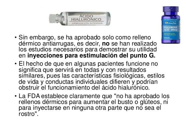 • Sin embargo, se ha aprobado solo como relleno dérmico antiarrugas, es decir, no se han realizado los estudios necesarios...