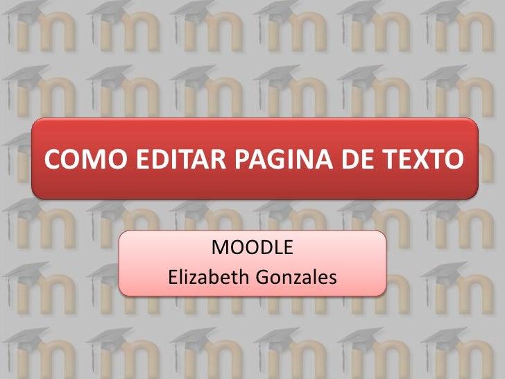COMO EDITAR PAGINA DE TEXTO<br />MOODLE <br />Elizabeth Gonzales <br />