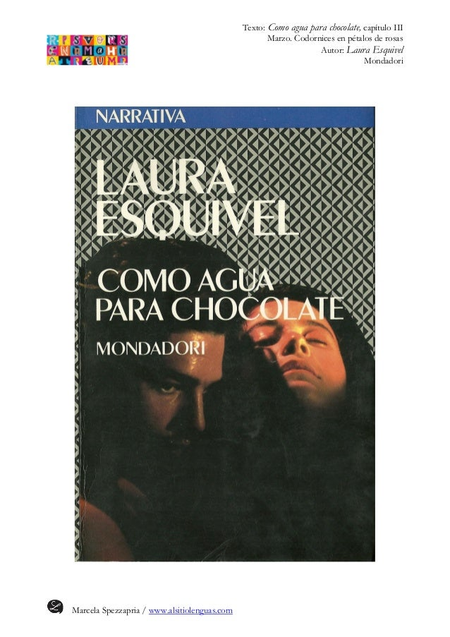 Texto: Como agua para chocolate, capítulo III Marzo. Codornices en pétalos de rosas Autor: Laura Esquivel Mondadori Marcel...