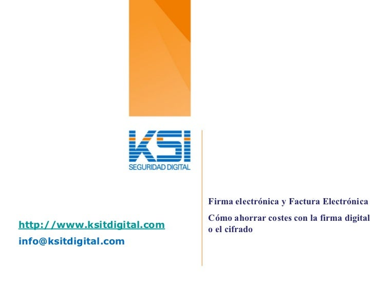 Firma electrónica y Factura Electrónica                             Cómo ahorrar costes con la firma digitalhttp://www.ksi...