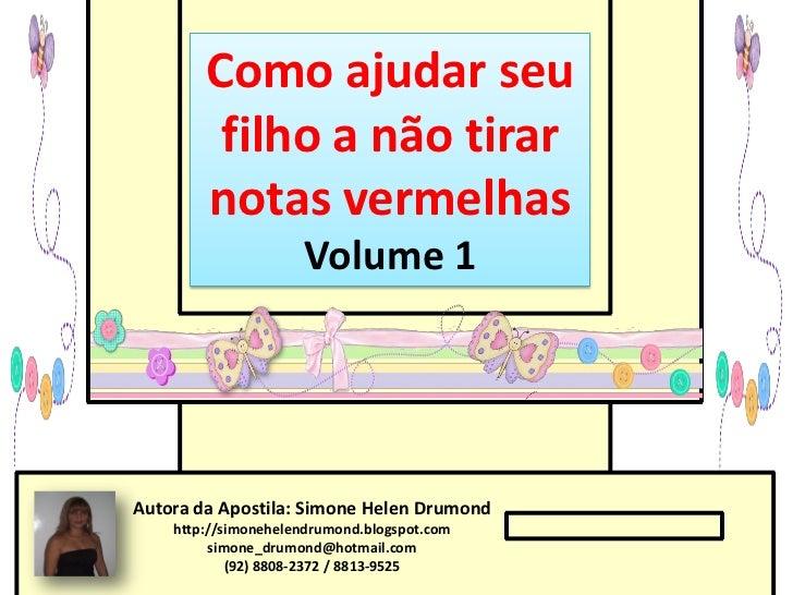 Como ajudar seu         filho a não tirar        notas vermelhas                     Volume 1Autora da Apostila: Simone He...