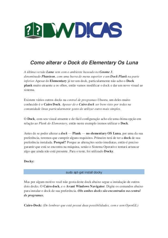 Como alterar o Dock do Elementary Os Luna A última versão Luna vem com o ambiente baseado no Gnome 3, denominado Phanteon,...