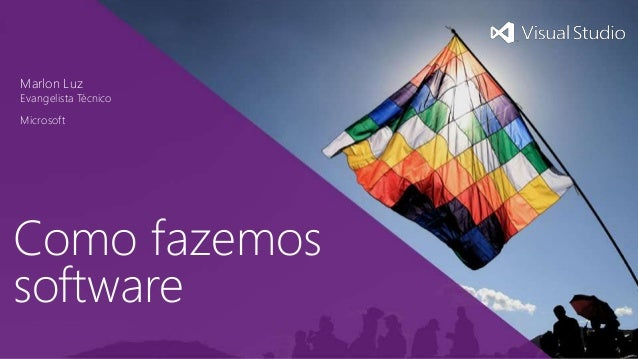 Como fazemos software Marlon Luz Evangelista Técnico Microsoft