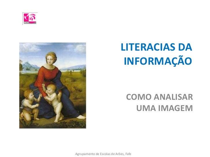LITERACIAS DA INFORMAÇÃO<br />COMO ANALISAR UMA IMAGEM<br />Agrupamento de Escolas de Arões, Fafe<br />