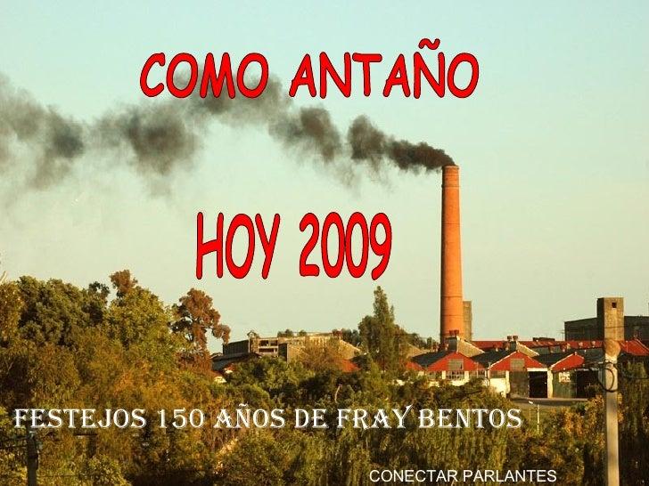 COMO ANTAÑO  HOY 2009 CONECTAR PARLANTES FESTEJOS 150 AÑOS DE FRAY BENTOS