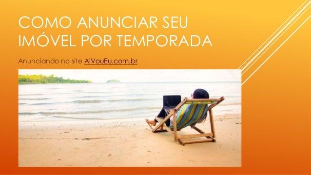 COMO ANUNCIAR SEU IMÓVEL POR TEMPORADA Anunciando no site AiVouEu.com.br
