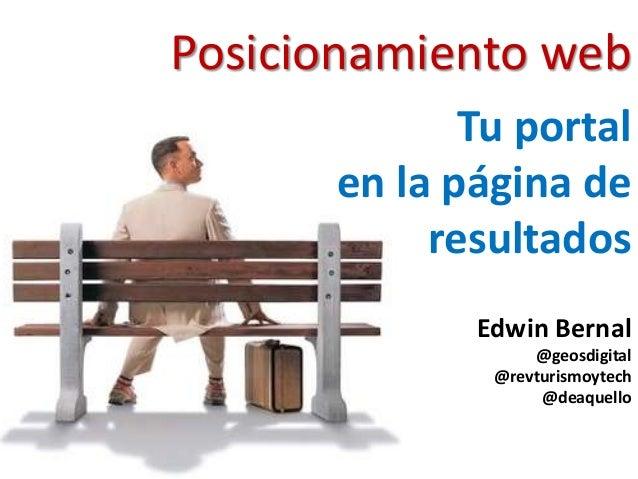 Posicionamiento web Tu portal en la página de resultados Edwin Bernal @geosdigital @revturismoytech @deaquello