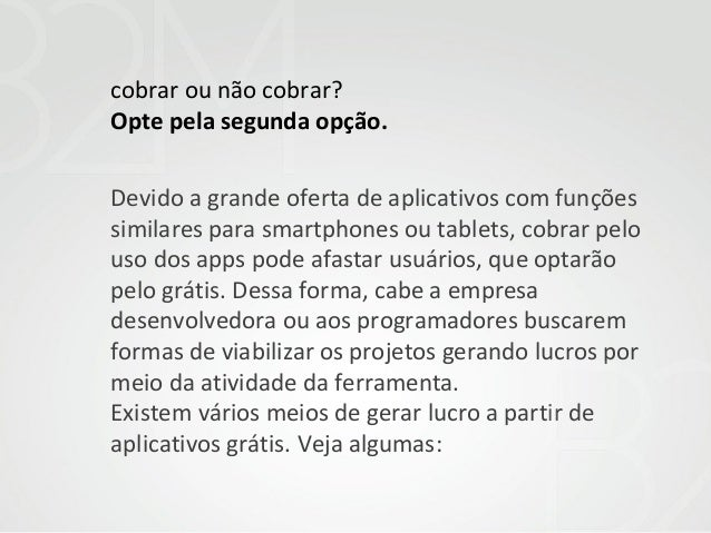 cobrar ou não cobrar? Opte pela segunda opção. Devido a grande oferta de aplicativos com funções similares para smartphone...