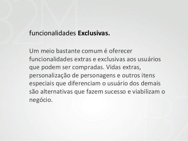 funcionalidades Exclusivas. Um meio bastante comum é oferecer funcionalidades extras e exclusivas aos usuários que podem s...