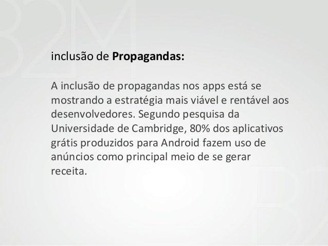 inclusão de Propagandas: A inclusão de propagandas nos apps está se mostrando a estratégia mais viável e rentável aos dese...