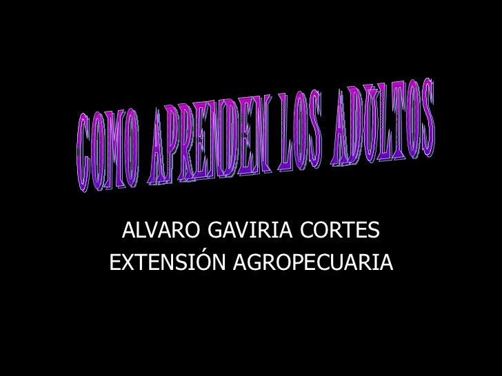 ALVARO GAVIRIA CORTES EXTENSIÓN AGROPECUARIA COMO APRENDEN LOS ADULTOS