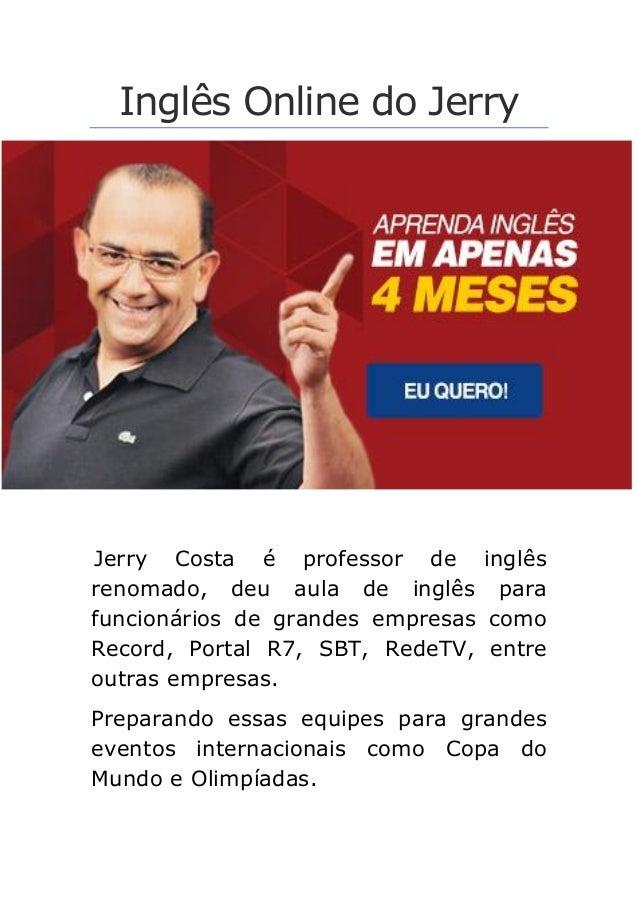 Inglês Online do Jerry Jerry Costa é professor de inglês renomado, deu aula de inglês para funcionários de grandes empresa...