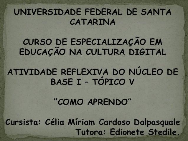 UNIVERSIDADE FEDERAL DE SANTA  CATARINA  CURSO DE ESPECIALIZAÇÃO EM  EDUCAÇÃO NA CULTURA DIGITAL  ATIVIDADE REFLEXIVA DO N...