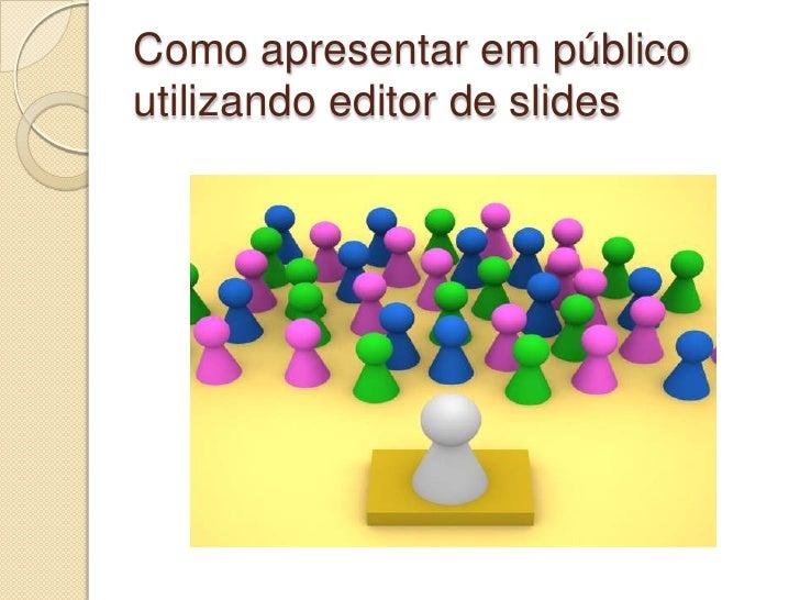 Como apresentar em público utilizando editor de slides<br />
