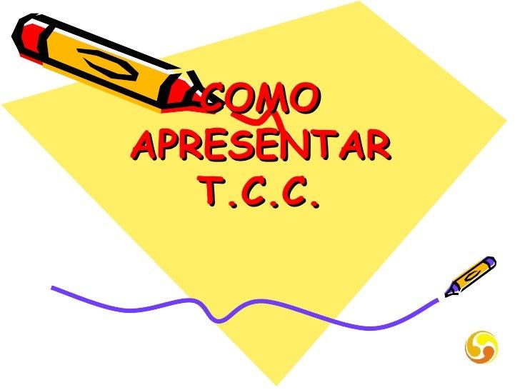 COMO APRESENTAR T.C.C.