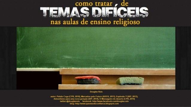 como tratar ,  de   MHGEAâ  nas aulas de ensino religioso     Douglas Reis  autor.  Paixão Cega (CPB,  2010).  Marcados pe...