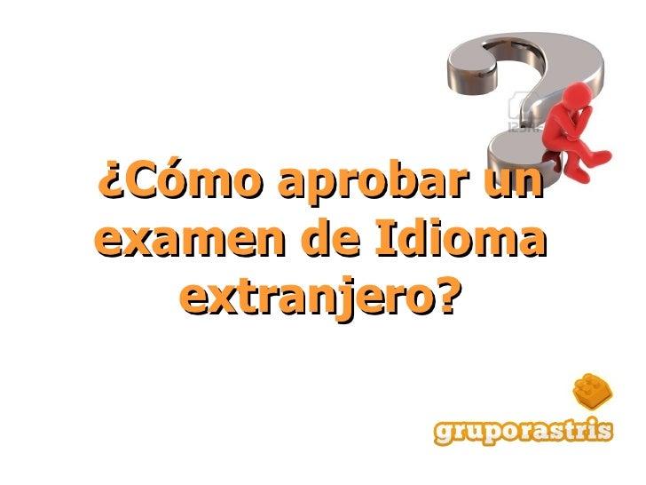 ¿Cómo aprobar un examen de Idioma extranjero?