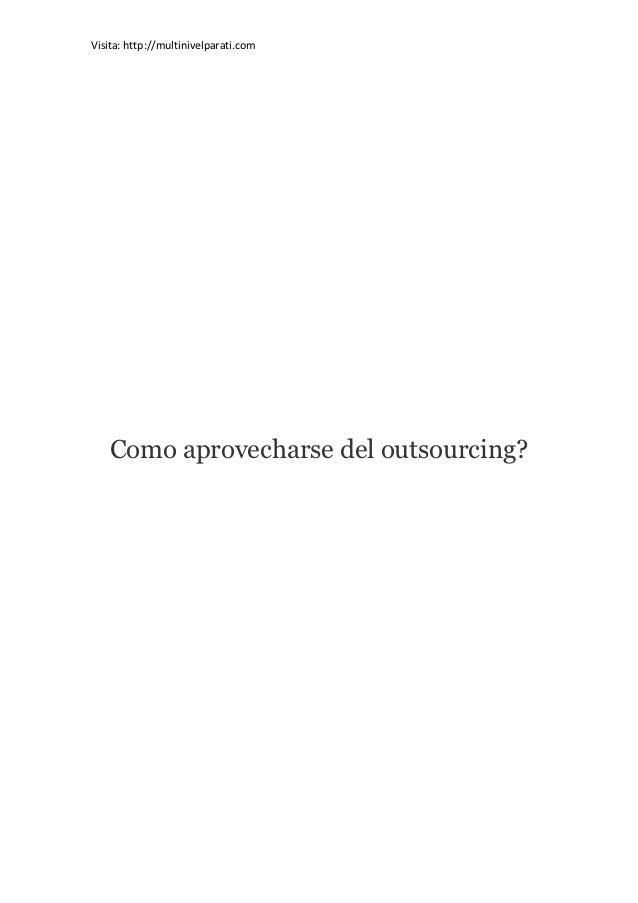 Visita: http://multinivelparati.com   Como aprovecharse del outsourcing?