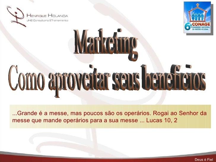 Marketing  Como aproveitar seus benefícios ...Grande é a messe, mas poucos são os operários. Rogai ao Senhor da messe que ...