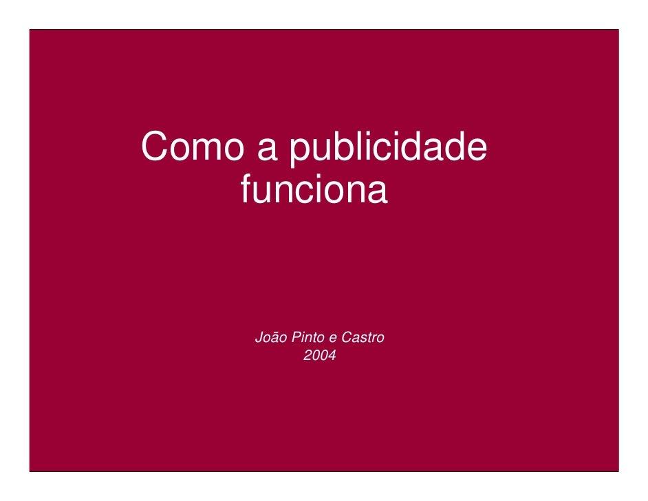 Como a publicidade     funciona        João Pinto e Castro             2004