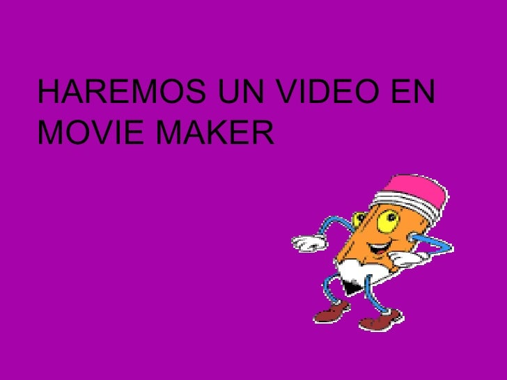 HAREMOS UN VIDEO ENMOVIE MAKER