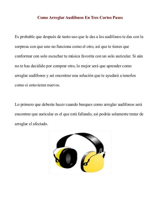 Como Arreglar Audífonos En Tres Cortos Pasos Es probable que después de tanto uso que le das a los audífonos te das con la...