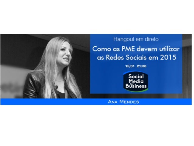 Sessão de hoje Como as PME devem utilizar as Redes Sociais em 2015 Hangout live 2 case studies nacionais