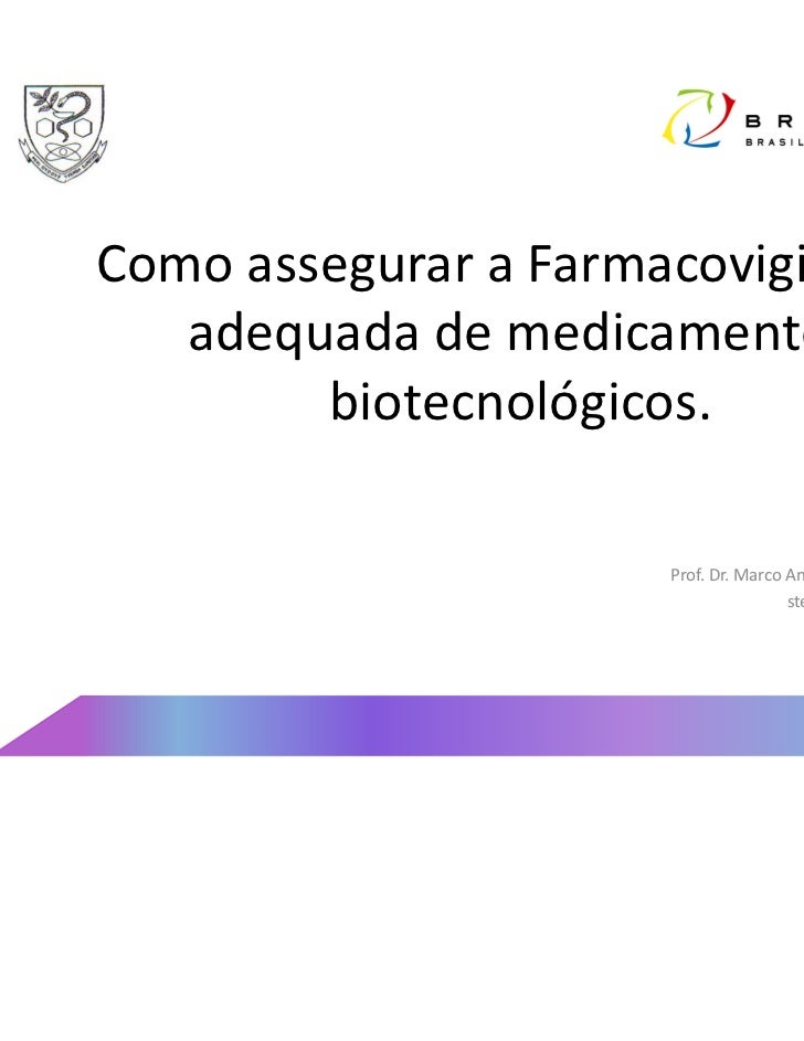Como assegurar a Farmacovigilância   adequada de medicamentos        biotecnológicos.                       Prof. Dr. Marc...